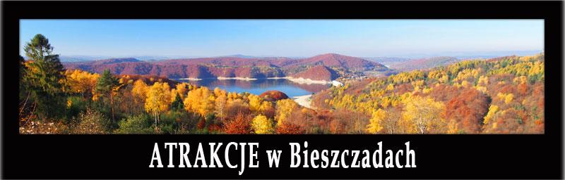 Najciekawsze ATRAKCJE w Bieszczadach: Zalew Soliński, Sanok, Ustrzyki, połoniny, Cisna, Polańczyk, Komańcza, Lesko, drezyny, kolejka - ciuchcia, rejs statkiem...